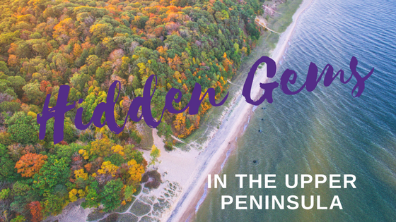 Five Hidden Gems to Tour in the Upper Peninsula