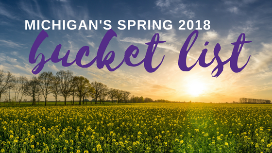 Michigan's Spring 2018 Bucket List