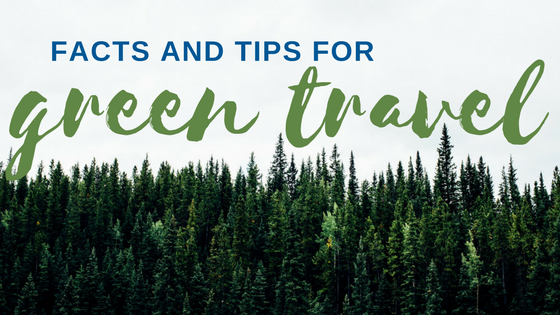 Green Travel Facts and Tips for 2018