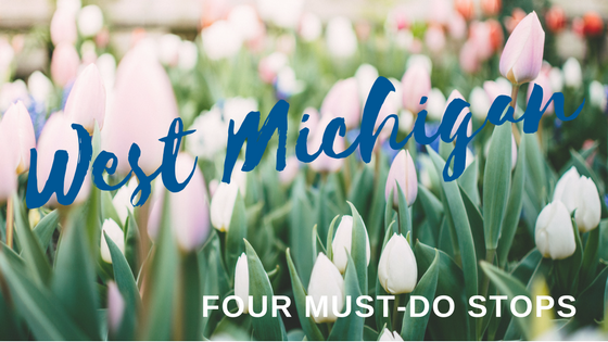 Touring West Michigan – Four Must-Do Stops to Make